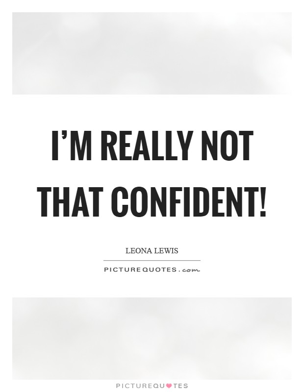 I'm really not that confident! Picture Quote #1