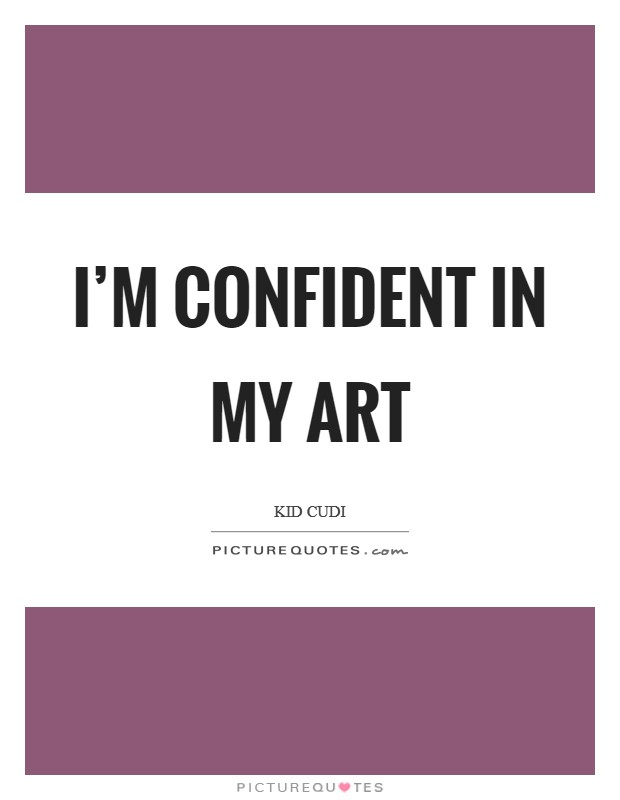 I'm confident in my art Picture Quote #1