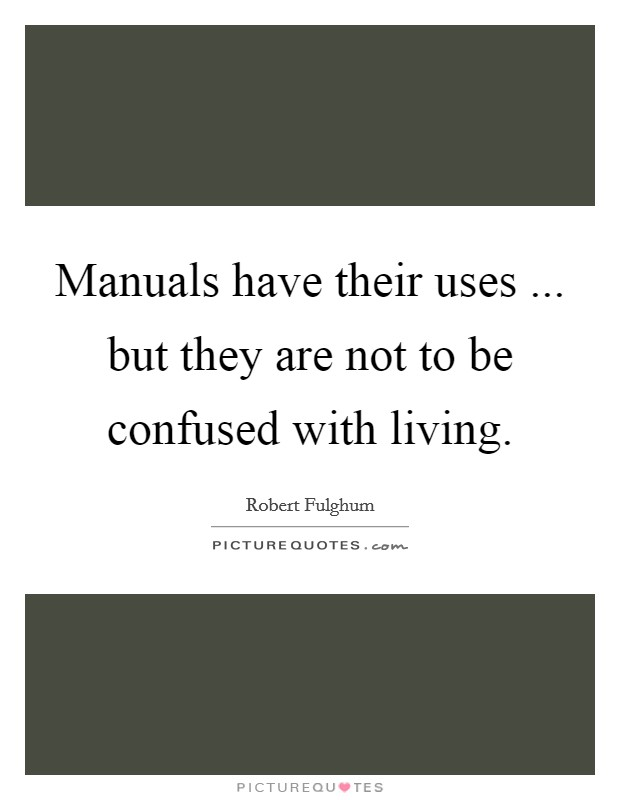 Manuals have their uses ... but they are not to be confused with living Picture Quote #1