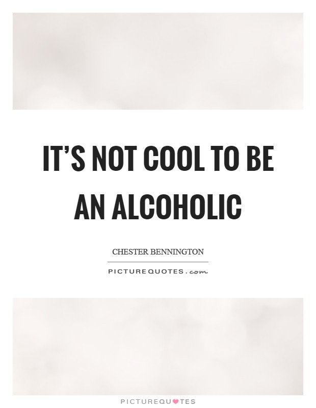 It's not cool to be an alcoholic Picture Quote #1