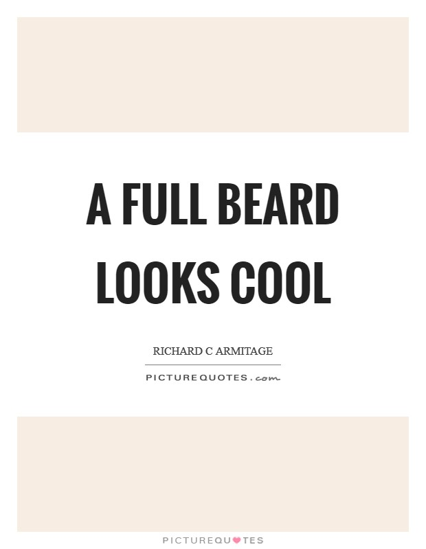A full beard looks cool Picture Quote #1