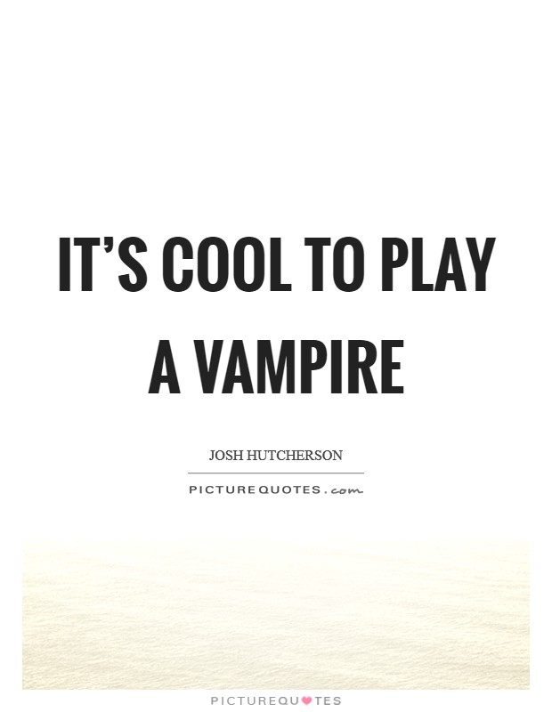 It's cool to play a vampire Picture Quote #1