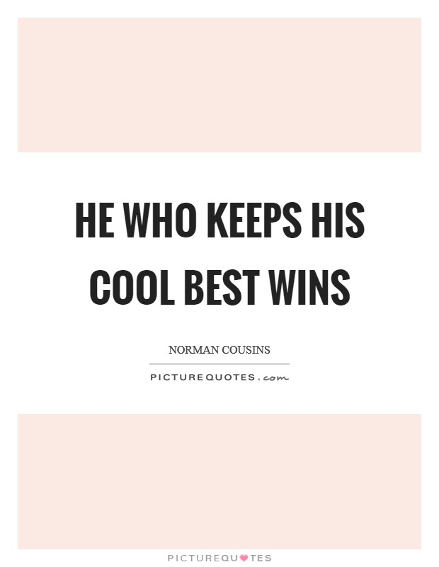 He who keeps his cool best wins Picture Quote #1
