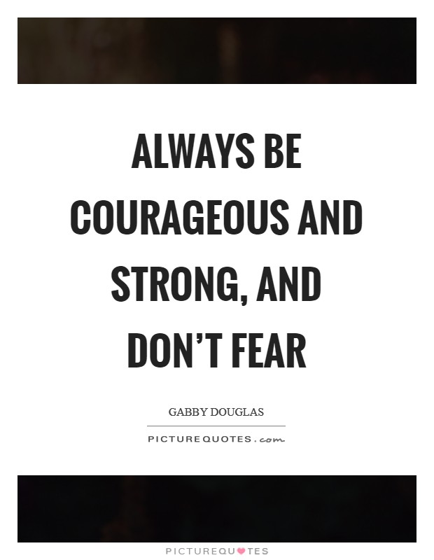 Always be courageous and strong, and don't fear Picture Quote #1