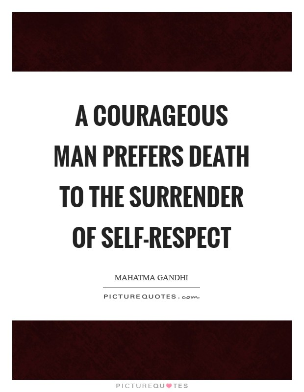 A courageous man prefers death to the surrender of self-respect Picture Quote #1