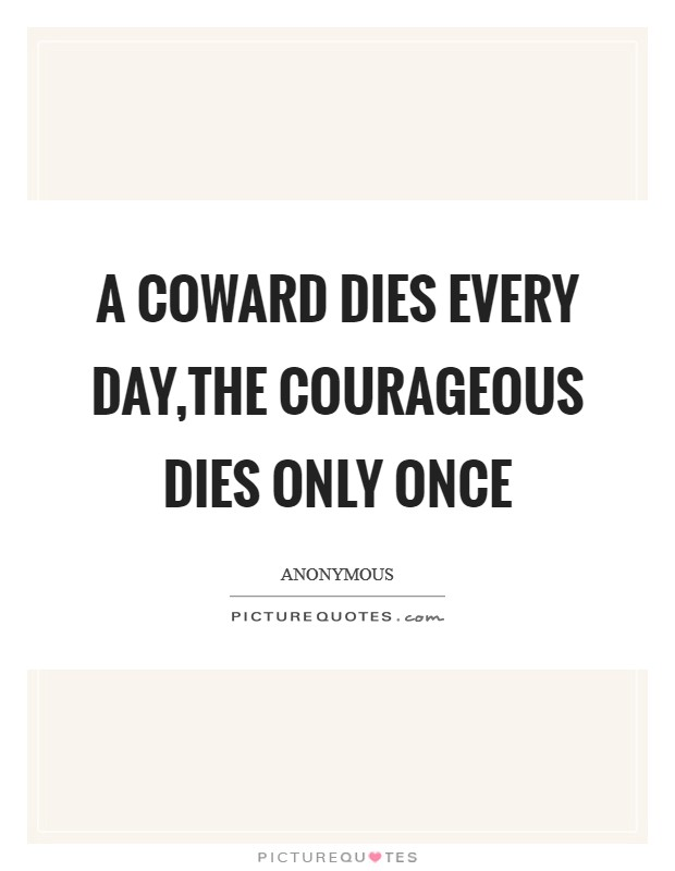 A coward dies every day,the courageous dies only once Picture Quote #1