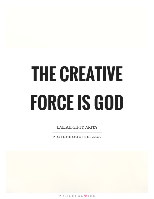 The creative force is God Picture Quote #1
