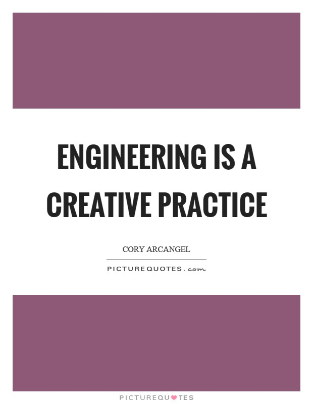 Engineering is a creative practice Picture Quote #1