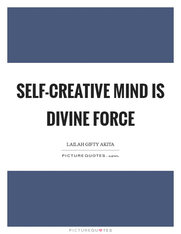Self-creative mind is divine force Picture Quote #1