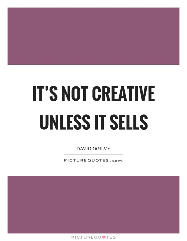 It's not creative unless it sells Picture Quote #1