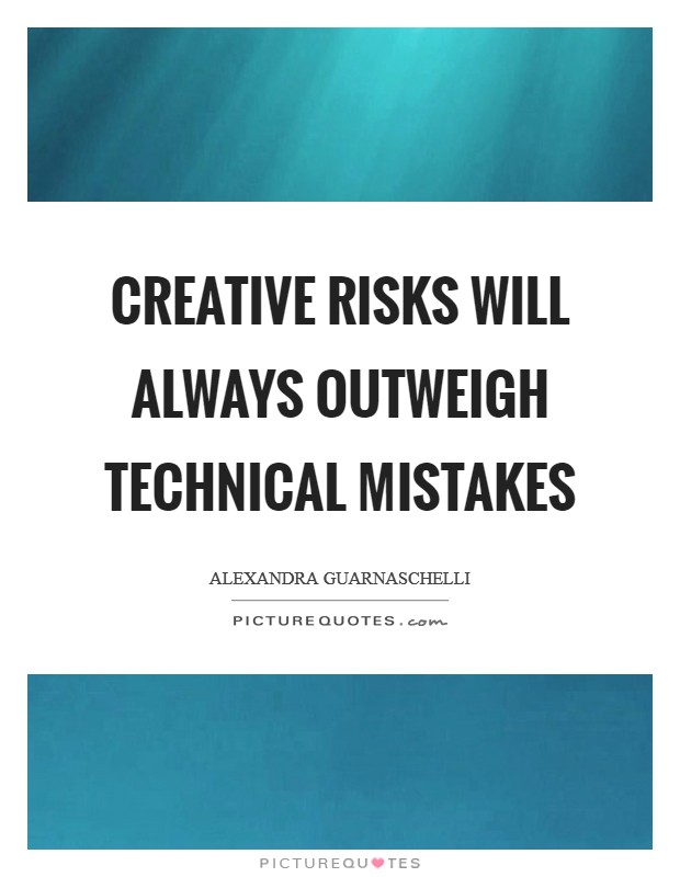 Creative risks will always outweigh technical mistakes Picture Quote #1