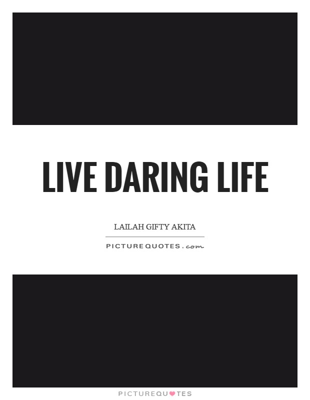 Live daring life Picture Quote #1