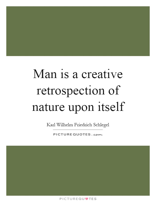 Man is a creative retrospection of nature upon itself Picture Quote #1