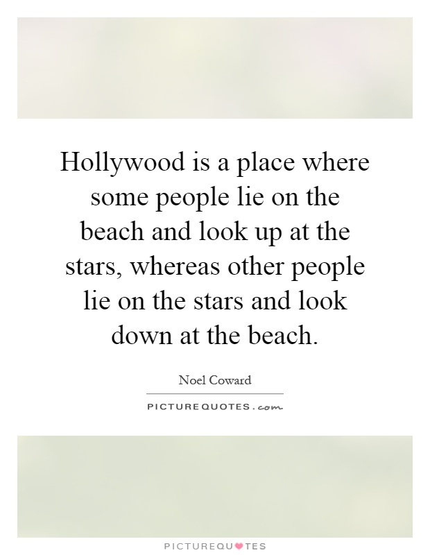 Hollywood is a place where some people lie on the beach and look up at the stars, whereas other people lie on the stars and look down at the beach Picture Quote #1