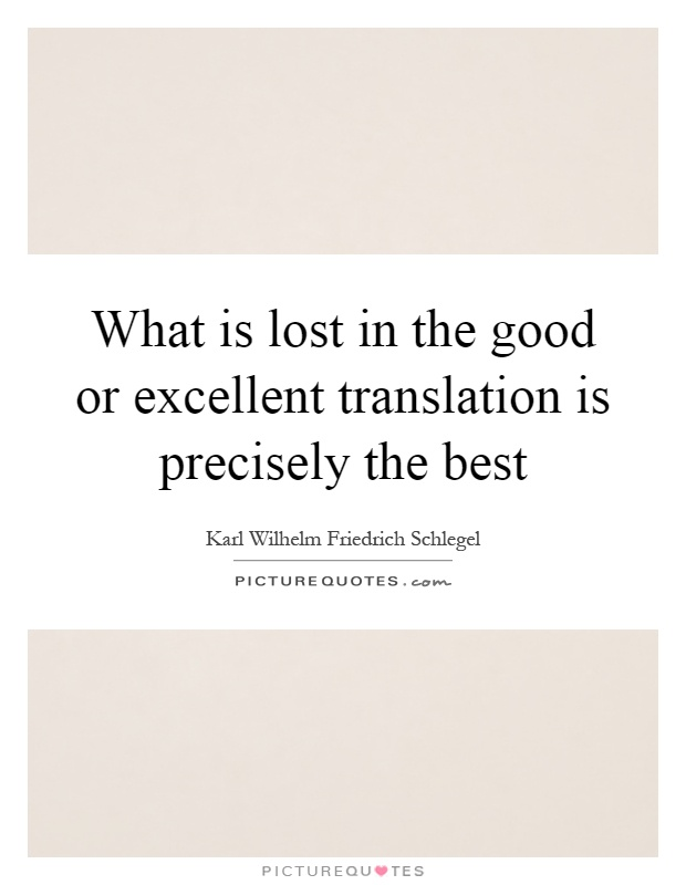 What is lost in the good or excellent translation is precisely the best Picture Quote #1