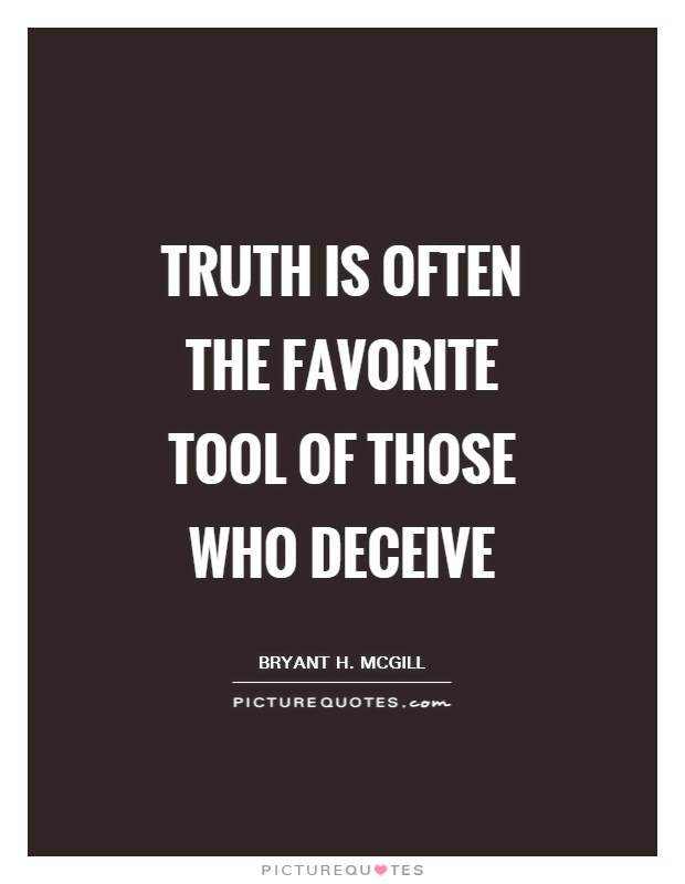 Truth is often the favorite tool of those who deceive Picture Quote #1