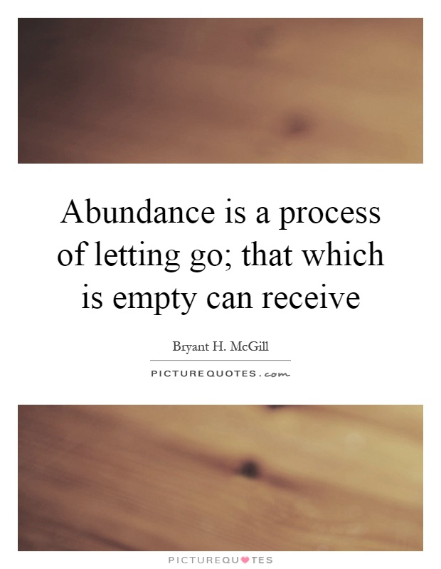 Exceptional Abundance Is A Process Of Letting Go; That Which Is Empty Can Receive  Picture Quote