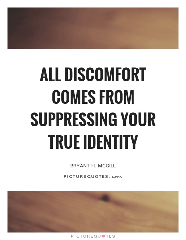 All discomfort comes from suppressing your true identity Picture Quote #1