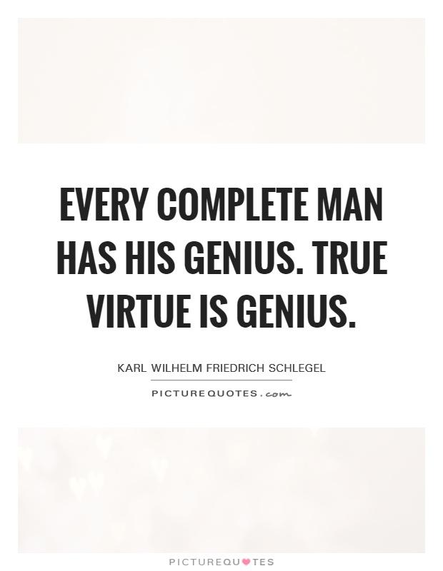 Every complete man has his genius. True virtue is genius Picture Quote #1
