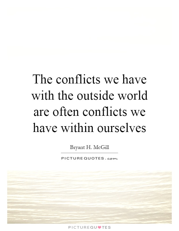 The conflicts we have with the outside world are often conflicts we have within ourselves Picture Quote #1