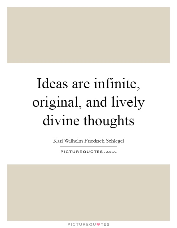 Ideas are infinite, original, and lively divine thoughts Picture Quote #1