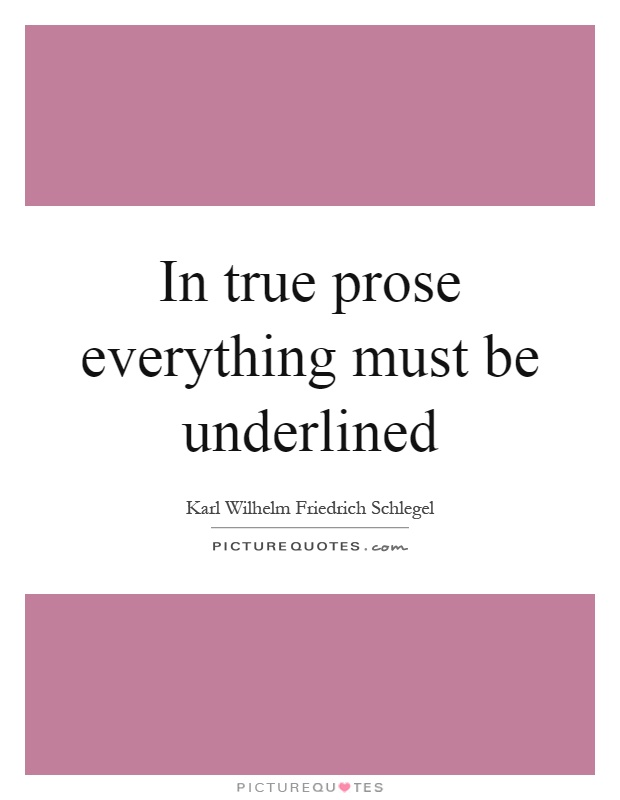 In true prose everything must be underlined Picture Quote #1
