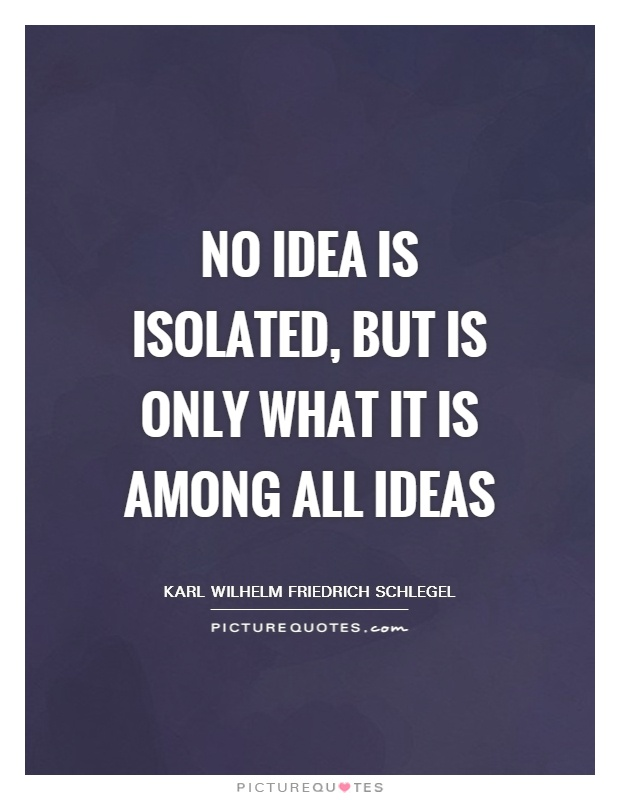No idea is isolated, but is only what it is among all ideas Picture Quote #1
