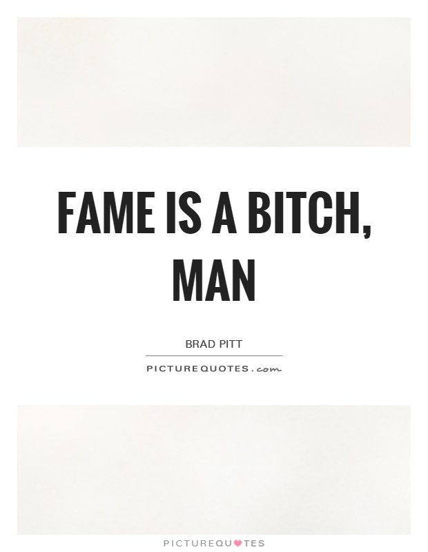 Fame is a bitch, man Picture Quote #1