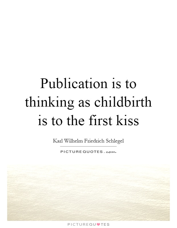 Publication is to thinking as childbirth is to the first kiss Picture Quote #1