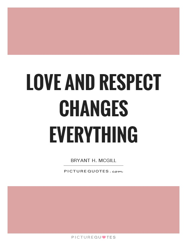 Love And Respect Changes Everything Picture Quote #1