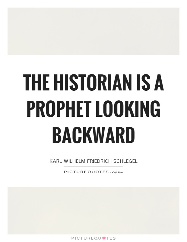 The historian is a prophet looking backward Picture Quote #1