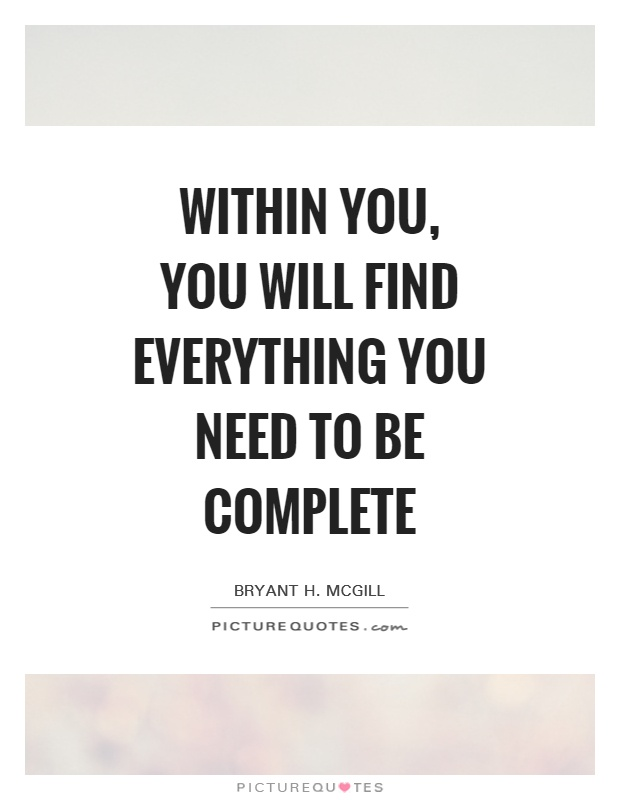 Within you, you will find everything you need to be complete Picture Quote #1