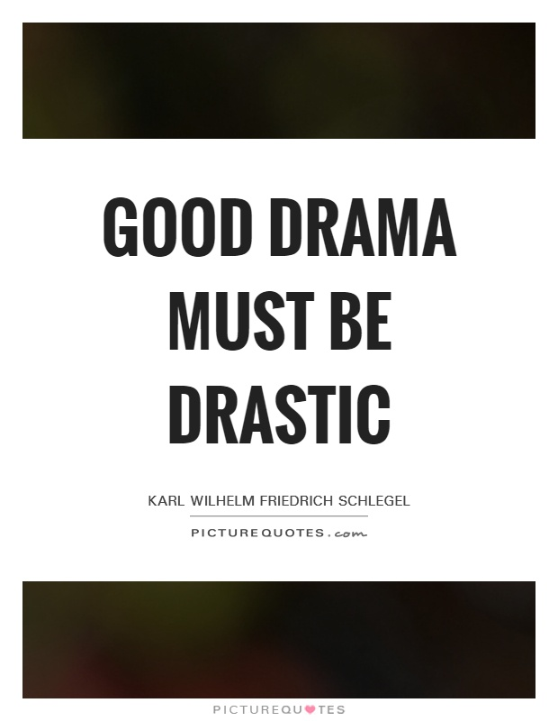 Good drama must be drastic | Picture Quotes
