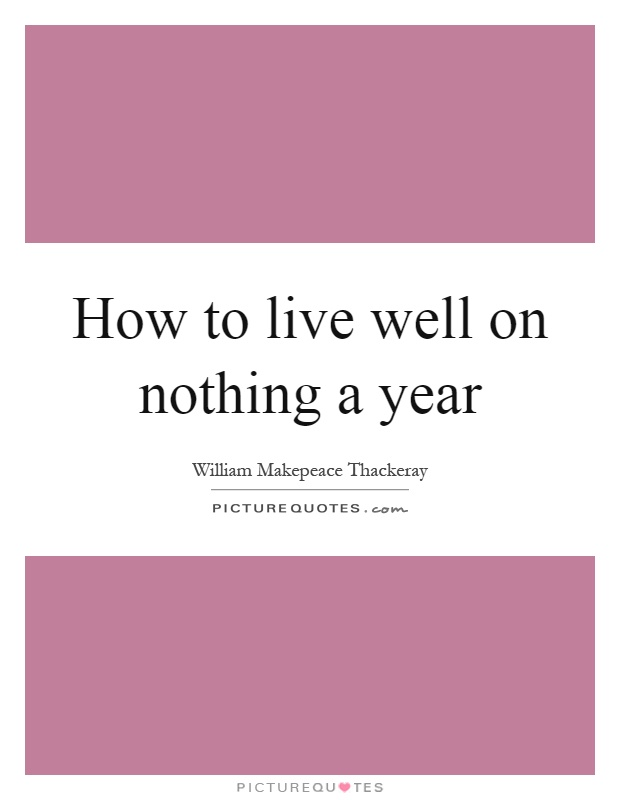 How to live well on nothing a year Picture Quote #1