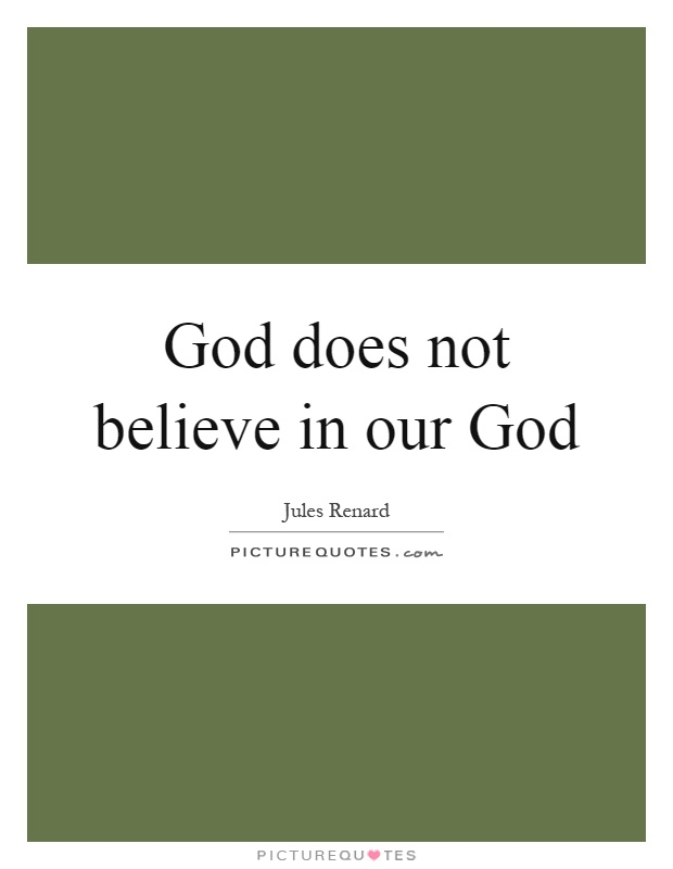 God does not believe in our God Picture Quote #1