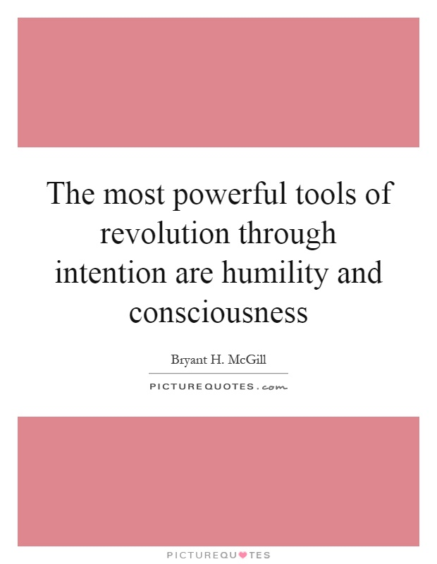 The most powerful tools of revolution through intention are humility and consciousness Picture Quote #1