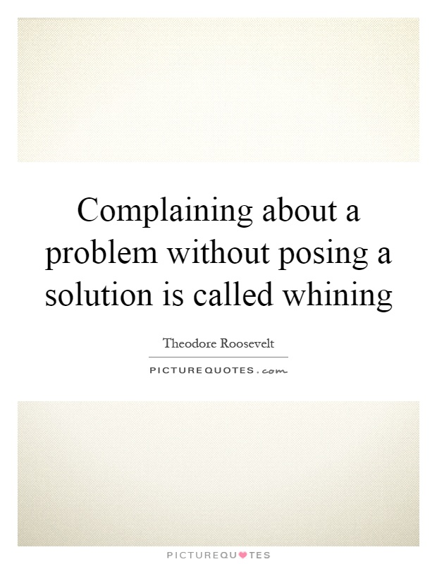 Complaining about a problem without posing a solution is called whining Picture Quote #1