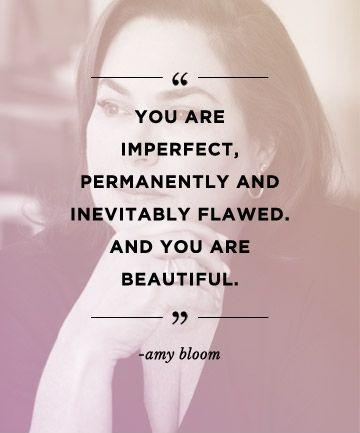You are imperfect, permanently and inevitably flawed. And you are beautiful Picture Quote #1