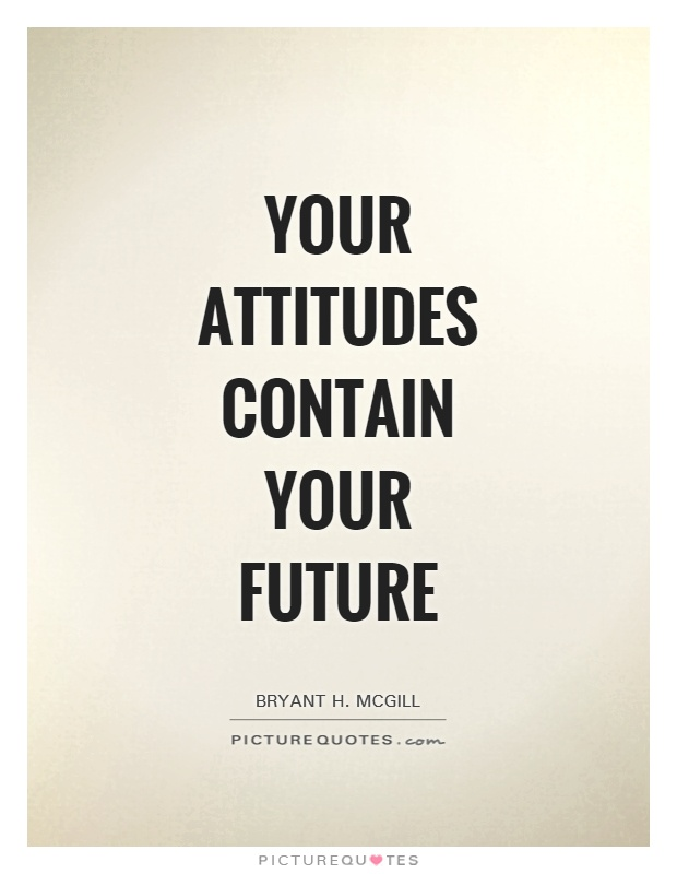 Your attitudes contain your future Picture Quote #1