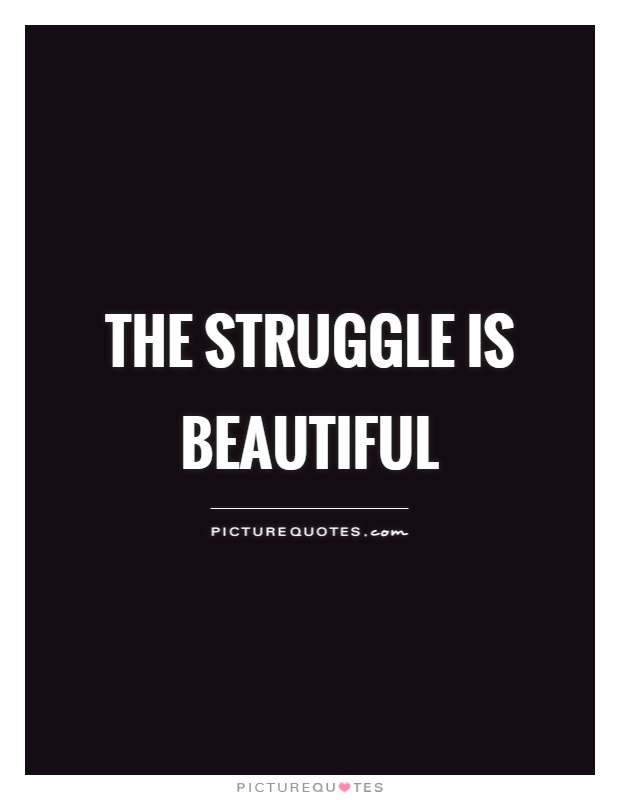 The struggle is beautiful Picture Quote #1