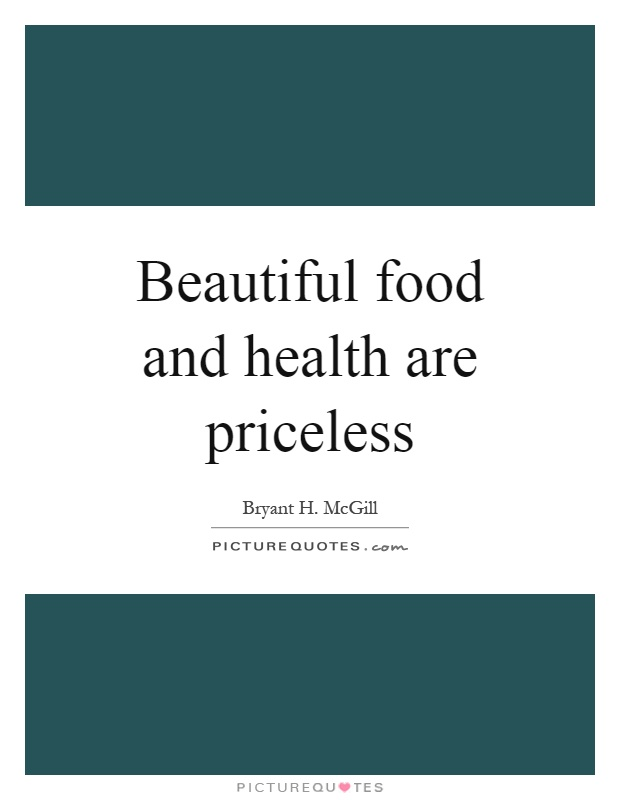 Beautiful food and health are priceless Picture Quote #1