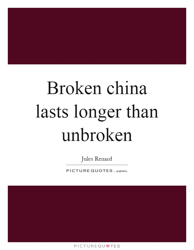 Broken china lasts longer than unbroken Picture Quote #1