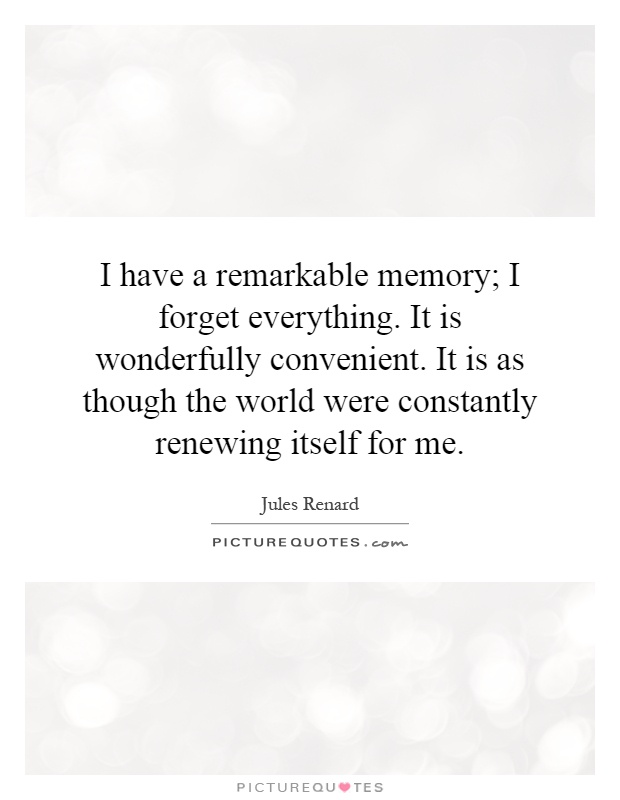 I have a remarkable memory; I forget everything. It is ... - photo#4