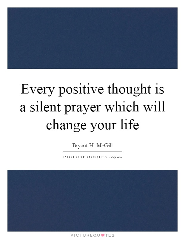 Every positive thought is a silent prayer which will change your life Picture Quote #1