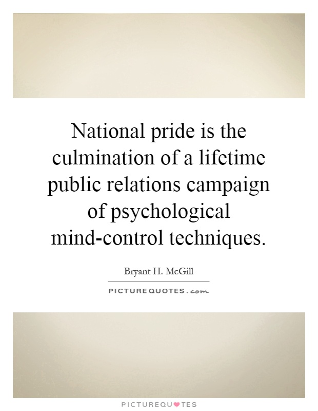 National pride is the culmination of a lifetime public relations campaign of psychological mind-control techniques Picture Quote #1