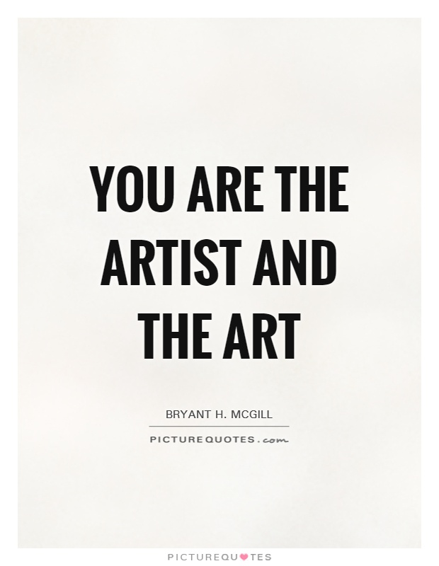 You are the artist and the art Picture Quote #1