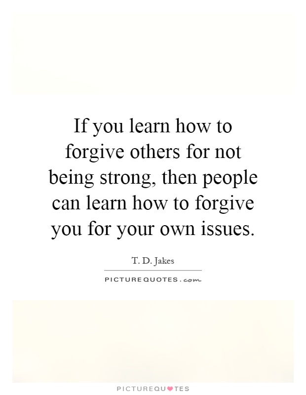 learning how to forgive If you learn from it, it was never in vain 5 start acting in accordance with your morals and values the best thing you can do for yourself in order to forgive is start replacing the negative behavior and thoughts with more appropriate ones that are congruous with your morals and values by so doing, you.