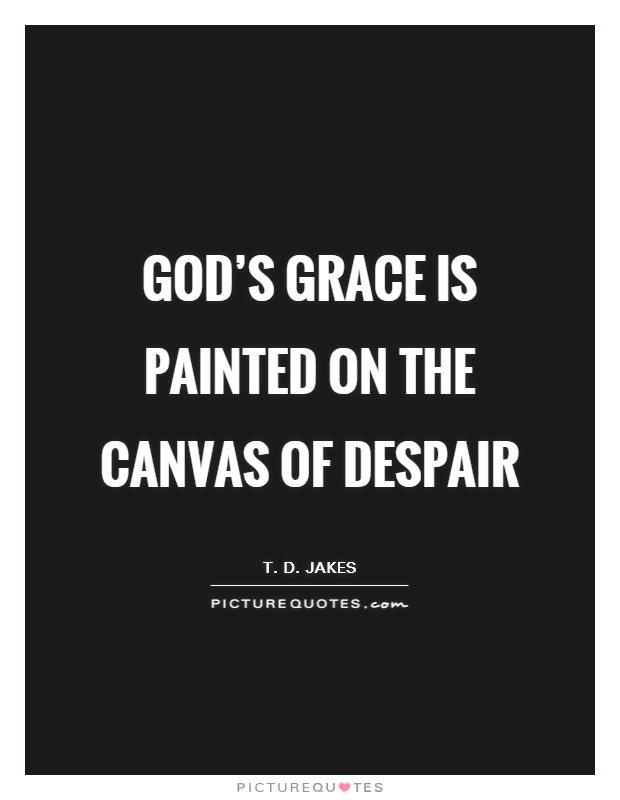 God's Grace Quotes Pleasing God's Grace Is Painted On The Canvas Of Despair  Picture Quotes