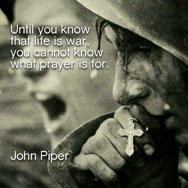 Until you know that life is war, you cannot know what prayer is for Picture Quote #1