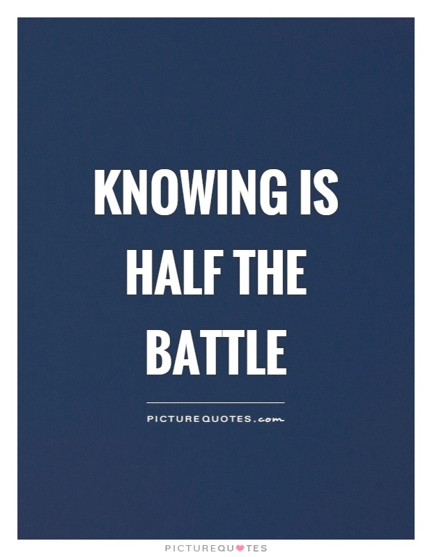 Knowing is half the battle Picture Quote #1